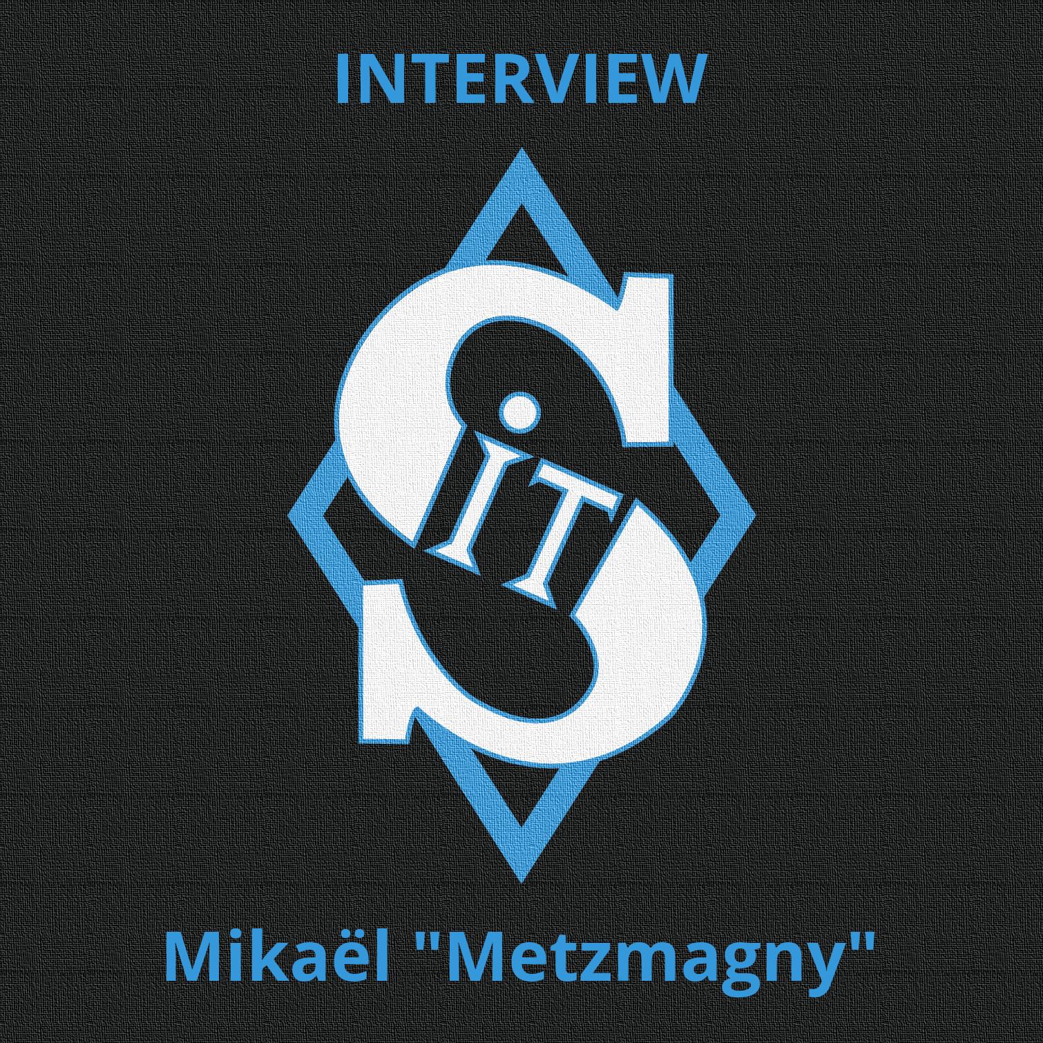 "Interview Mikaël ""MetzMagny"""